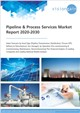 Pipeline & Process Services Market Report 2020-2030