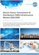 Electric Power Transmission & Distribution (T&D) Infrastructure Market 2020-2030