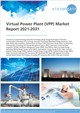 Virtual Power Plant (VPP) Market Report 2021-2031